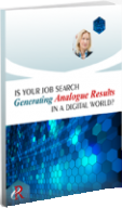 IS YOUR JOB SEARCH GENERATING ANALOG RESULTS IN A DIGITAL WORLD? free ebook