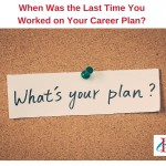 When Was the Last Time You Worked on Your Career Plan?