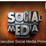 Executive Social Media Primer