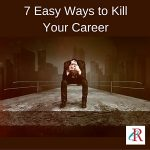 7 Easy Ways to Kill Your Career