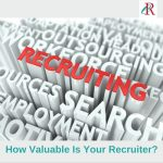 How Valuable Is Your Recruiter?