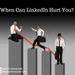 When Can LinkedIn Hurt You?