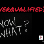 Overqualified? Now what?