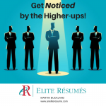 Get Noticed by the Higher-ups!