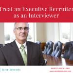 Treat an Executive Recruiter as an Interviewer
