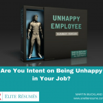 Are You Intent on Being Unhappy in Your Job?