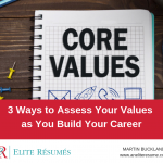 3 Ways to Assess Your Personal Values as You Build Your Career