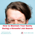 How to Maintain Your Sanity During a Stressful Job Search
