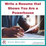 Write a Resume that Shows You Are a Powerhouse