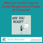 What Can You Do Today for Career Management Planning to Prepare for Tomorrow?