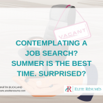 CONTEMPLATING A JOB SEARCH? SUMMER IS THE BEST TIME. SURPRISED?