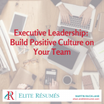 Executive Leadership: Build Positive Culture on Your Team