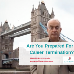 Are You Prepared For a Career Termination | Martin Buckland Video