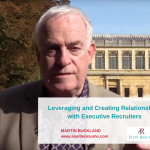 Recruiter Relationships Video - Leveraging and Creating Relationships with Executive Recruiters