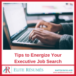 Tips to Energize Your Executive Job Search
