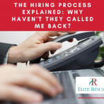 The Hiring Process Explained...why haven't they called me back
